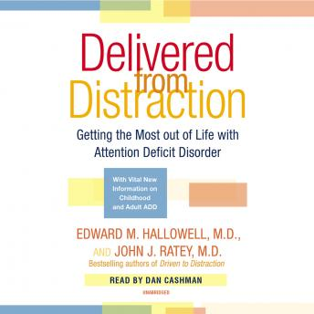 Delivered From Distraction: Getting the Most out of Life with Attention Deficit Disorder, John J. Ratey, M.D., Edward M. Hallowell, M.D.