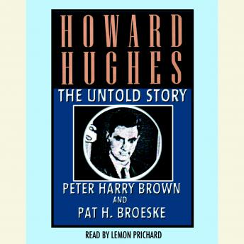 Download Howard Hughes: The Untold Story by Peter Harry Brown, Pat H. Broeske