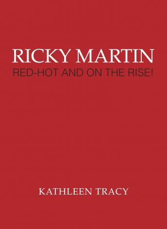 Ricky Martin: Red-Hot and on the Rise!, Kathleen Tracy