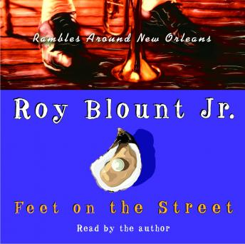 Feet on the Street: Rambles Around New Orleans, Jr. Roy Blount