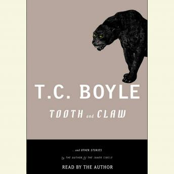 Tooth and Claw and Other Stories, T.C. Boyle