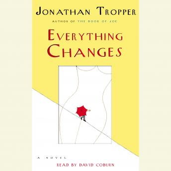 Everything Changes: A Novel, Jonathan Tropper