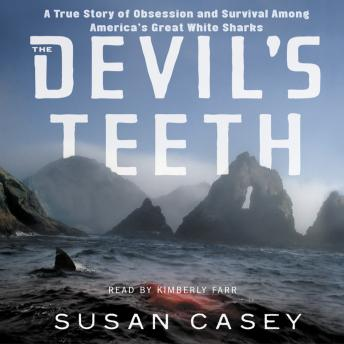 Devil's Teeth: A True Story of Survival and Obsession Among America's Great White Sharks, Susan Casey