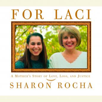For Laci: A Mother's Story of Love, Loss, and Justice, Sharon Rocha