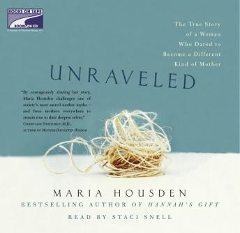 Unraveled: The True Story of a Woman, Who Dared to Become a Different Kind of Mother