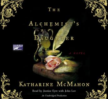 Alchemist's Daughter: A Novel, Katharine McMahon