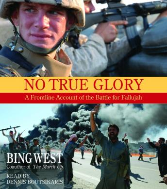 No True Glory: Fallujah and the Struggle in Iraq: A Frontline Account, Bing West