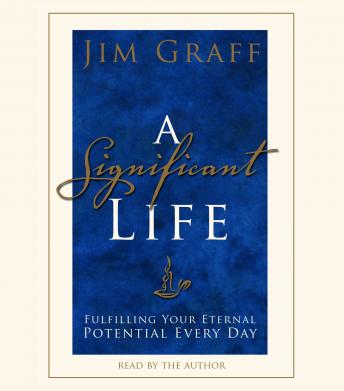 Significant Life: Fulfilling Your Eternal Potential Every Day, Jim Graff