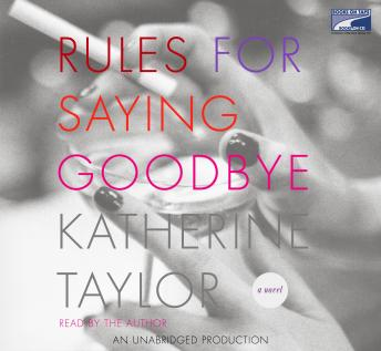 Rules for Saying Goodbye, Katherine Taylor