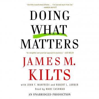 Doing What Matters: How to Get Results That Make a Difference-The Revolutionary Old-Fashioned Approach, Robert L. Lorber, John F. Manfredi, James M. Kilts