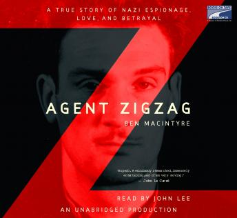 Agent Zigzag: A True Story of Nazi Espionage, Love, and Betrayal, Ben Macintyre