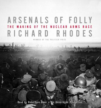 Arsenals of Folly: The Making of the Nuclear Arms Race, Richard Rhodes