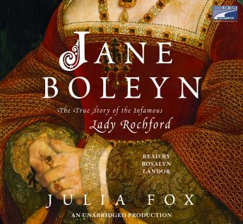 Jane Boleyn: The True Story of the Infamous Lady Rochford, Julia Fox