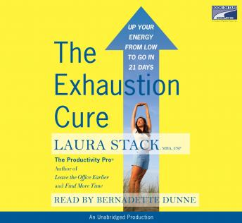 Exhaustion Cure: Up Your Energy from Low to Go in 21 Days, Laura Stack