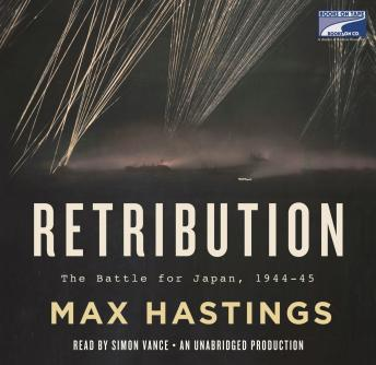 Retribution: The Battle for Japan, 1944-45, Max Hastings