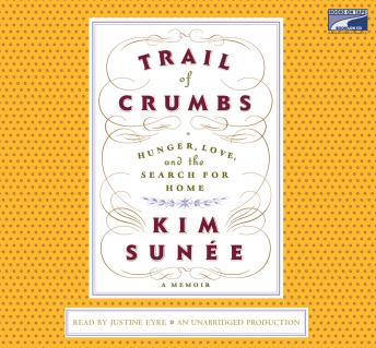 Trail of Crumbs: Hunger, Love, and the Search for Home A Memoir, Kim Sunee