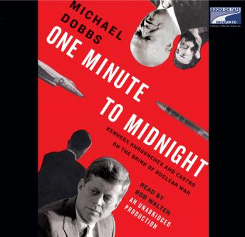 Download One Minute to Midnight: Kennedy, Khrushchev, and Castro on the Brink of Nuclear War by Michael Dobbs