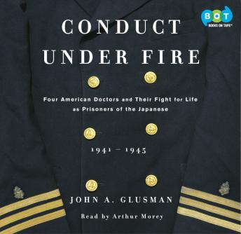 Conduct Under Fire: Four American Doctors and Their Fight for Life as Prisoners of the Japanese, John Glusman