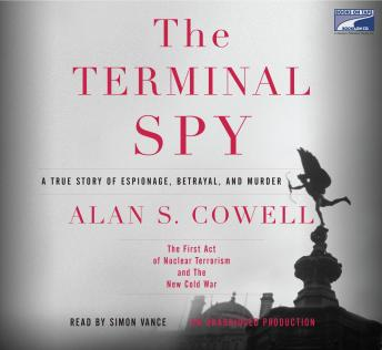 Terminal Spy: A True Story of Espionage, Betrayal and Murder, Alan S. Cowell