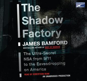Shadow Factory: The Ultra-Secret NSA from 9/11 to the Eavesdropping on America, James Bamford