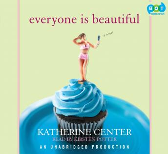 Everyone is Beautiful: A Novel, Katherine Center
