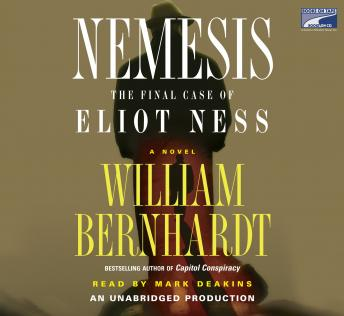 Nemesis: The Final Case of Eliot Ness  A Novel, William Bernhardt