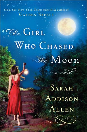 Girl Who Chased the Moon: A Novel, Sarah Addison Allen