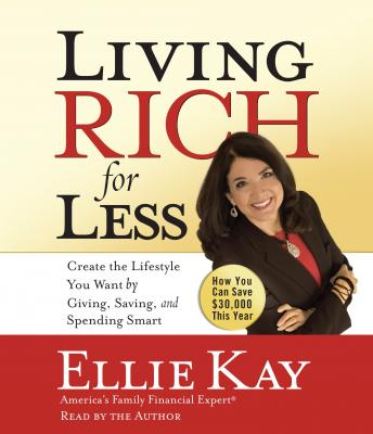 Living Rich for Less: Create the Lifestyle You Want by Giving, Saving, and Spending Smart, Ellie Kay