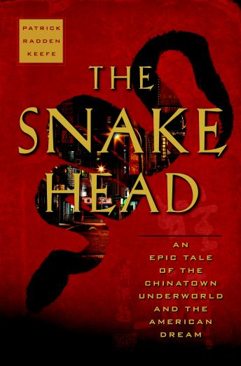 Snakehead: An Epic Tale of the Chinatown Underworld and the American Dream, Patrick Radden Keefe