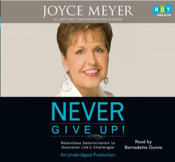 Never Give Up!: Relentless Determination to Overcome Life's Challenges, Joyce Meyer