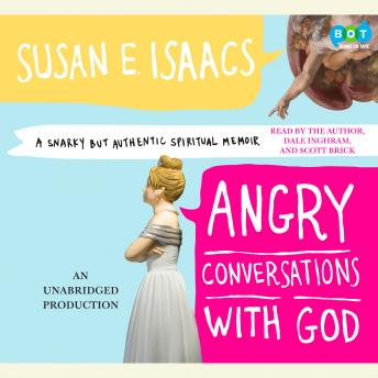 Angry Conversations with God: A Snarky But Authentic Spiritual Memoir, Susan Isaacs