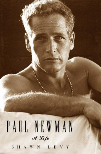 Paul Newman: A Life, Shawn Levy