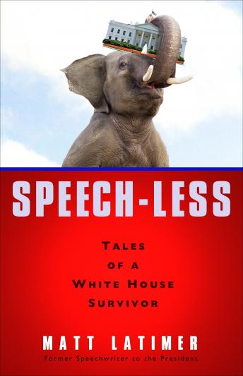 Speech-less: Tales of a White House Survivor, Matthew Latimer