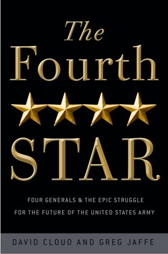Fourth Star: Four Generals and the Epic Struggle for the Future of the United States Army, David Cloud, Greg Jaffe