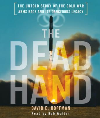 Dead Hand: The Untold Story of the Cold War Arms Race and its Dangerous Legacy, David Hoffman
