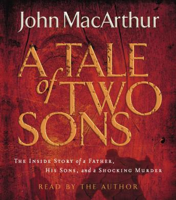 Tale of Two Sons: The Inside Story of a Father, His Sons, and a Shocking Murder, John F. Macarthur
