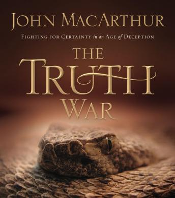 Truth War: Fighting for Certainty in an Age of Deception, John MacArthur