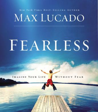 Download Fearless: Imagine Your Life Without Fear by Max Lucado