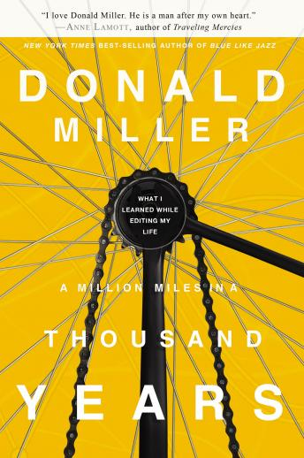 Million Miles in a Thousand Years: What I Learned While Editing My Life, Donald Miller