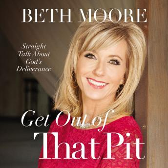 Get Out of That Pit: Straight Talk about God's Deliverance, Beth Moore