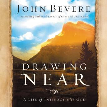 Drawing Near: A Life of Intimacy with God, Skip Heitzig, John Bevere