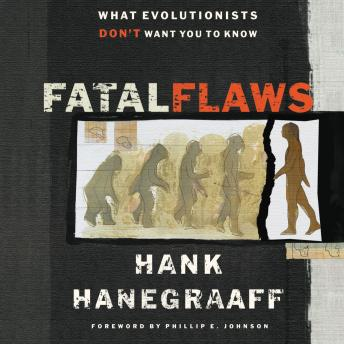 Fatal Flaws: What Evolutionists Don't Want You to Know, Hank Hanegraaff