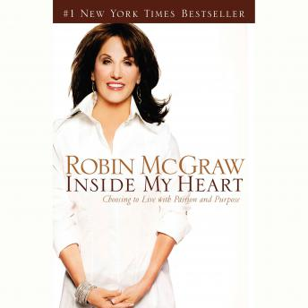 Inside My Heart: Choosing to Live with Passion and Purpose, Robin McGraw