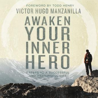 Awaken Your Inner Hero: 7 Steps to a Successful and Meaningful Life, Victor Hugo Manzanilla