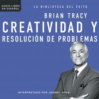 Creatividad y resolución de problemas, Brian Tracy