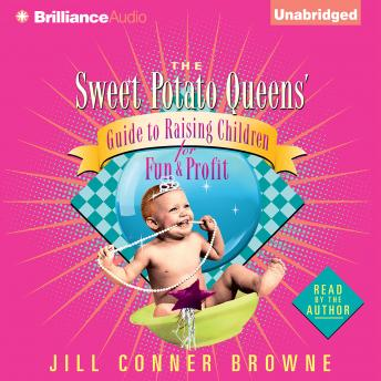 Sweet Potato Queens' Guide to Raising Children for Fun and Profit, Jill Conner Browne