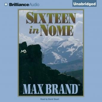 Sixteen in Nome, Max Brand