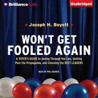 Download Won't Get Fooled Again: A Voter's Guide to Seeing Through the Lies, Getting Past the Propaganda, and Choosing the Best Leaders by Joseph H. Boyett