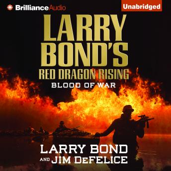 Download Larry Bond's Red Dragon Rising: Blood of War by Jim DeFelice, Larry Bond