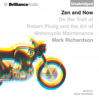 Download Zen and Now: On the Trail of Robert Pirsig and the Art of Motorcycle Maintenance by Mark Richardson